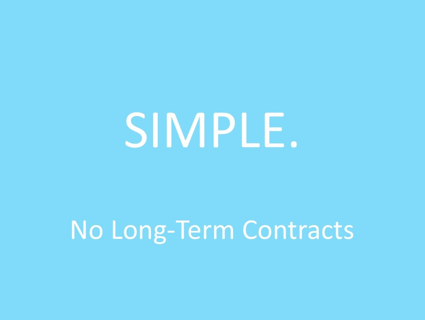 No Long-Term Contracts. Ever!